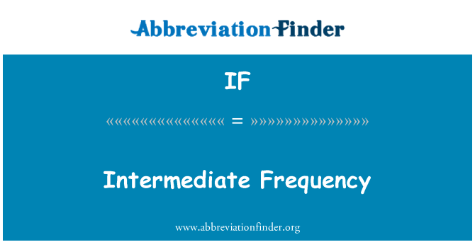 IF: Intermediate Frequency