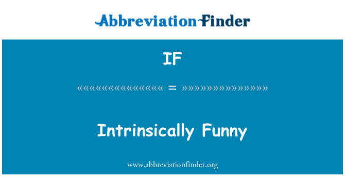 IF: Intrinsically Funny