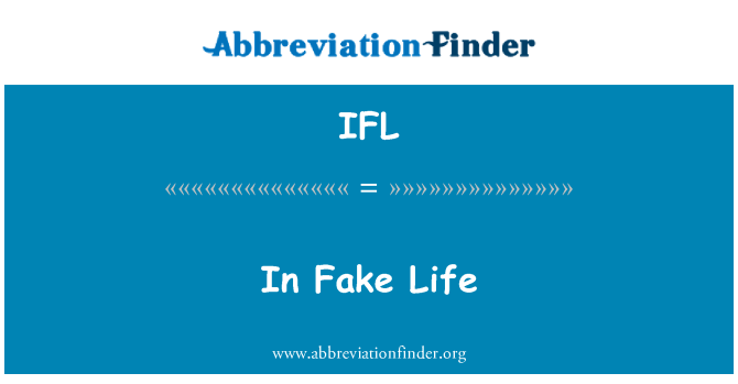 IFL: In Fake Life