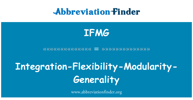 IFMG: Integration-Flexibility-Modularity-Generality