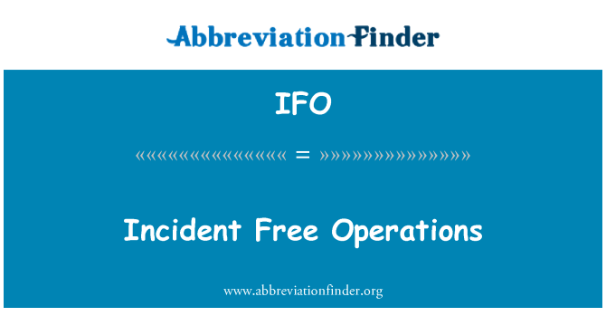 IFO: Incident Free Operations