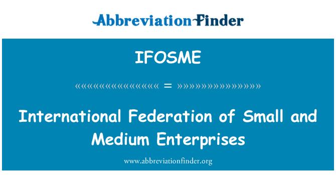 IFOSME: International Federation of Small and Medium Enterprises