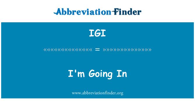 IGI: İçeri giriyorum.