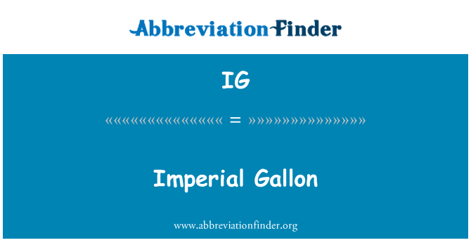 IG: Imperial Gallon