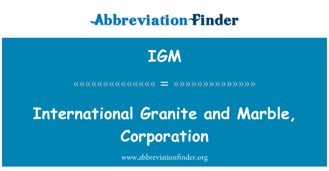 IGM: International Granite and Marble, Corporation