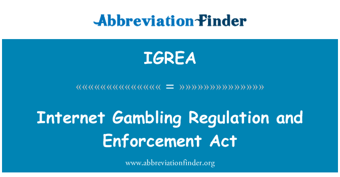 IGREA: Internet Gambling Regulation and Enforcement Act