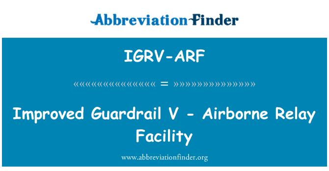 IGRV-ARF: Improved Guardrail V - Airborne Relay Facility