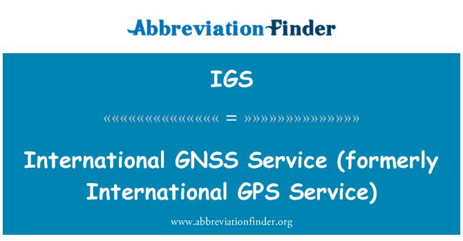 IGS: International GNSS   Service (formerly International GPS Service)