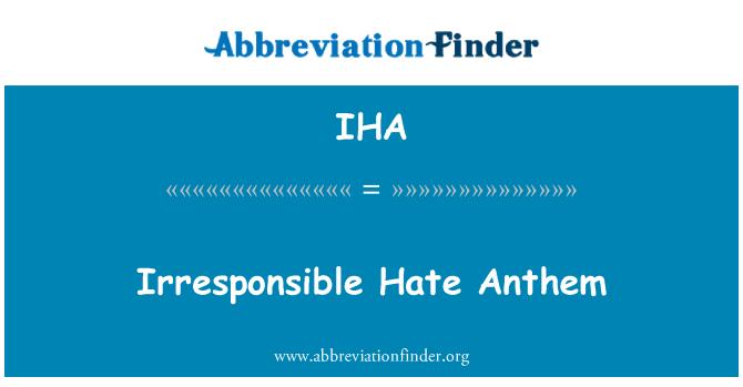 IHA: Irresponsible Hate Anthem