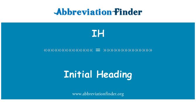 IH: Initial Heading