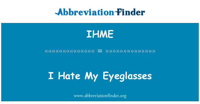 IHME: I Hate My Eyeglasses