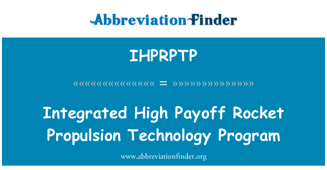 IHPRPTP: Integrated High Payoff Rocket Propulsion Technology Program