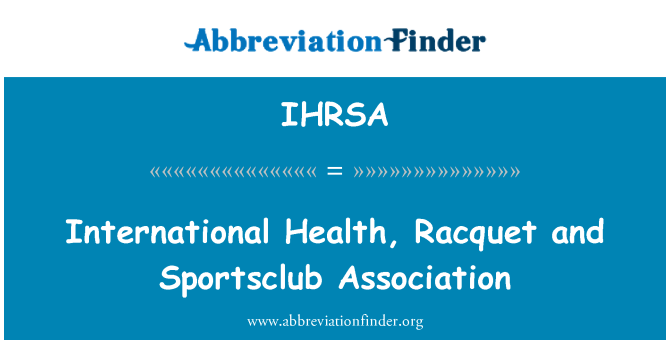 IHRSA: Uluslararası sağlık, raket ve Sporkulüpleri Derneği