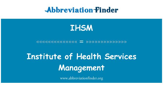 IHSM: Enstitüsü Sağlık Hizmetleri Yönetimi