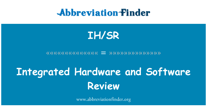 IH/SR: Integrated Hardware and Software Review