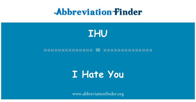 IHU: I Hate You