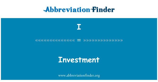 I: Investment