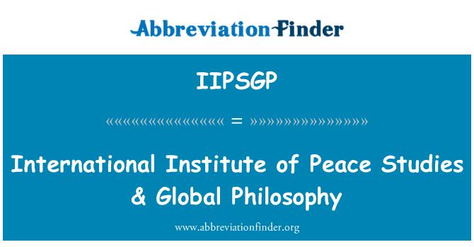 IIPSGP: International Institute of Peace Studies & Global Philosophy