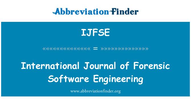 IJFSE: International Journal of Forensic Software Engineering