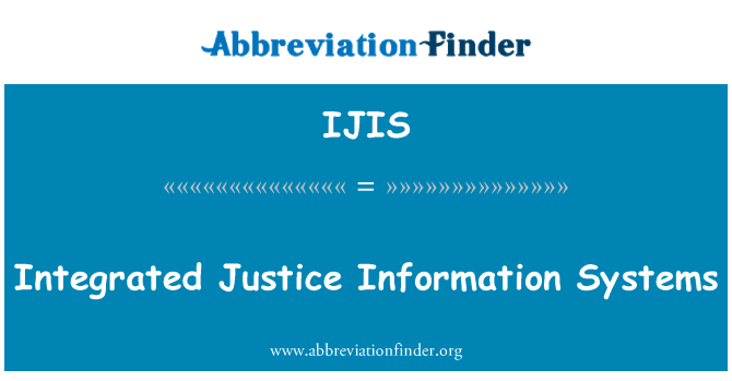 IJIS: Integrated Justice Information Systems