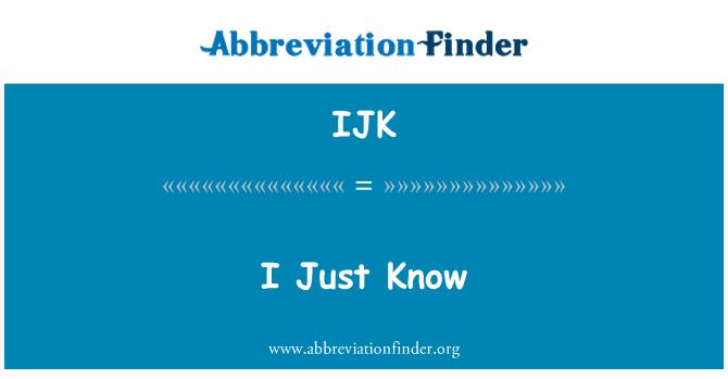 IJK: I Just Know