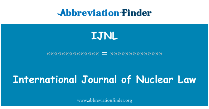 IJNL: International Journal of Nuclear Law