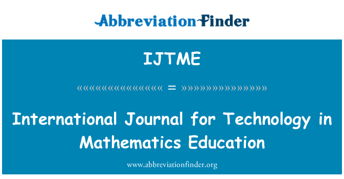 IJTME: International Journal for Technology in Mathematics Education