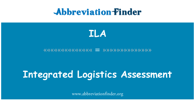 ILA: Integrated Logistics Assessment