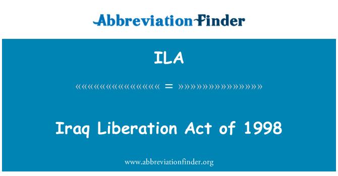 ILA: Iraq Liberation Act of 1998