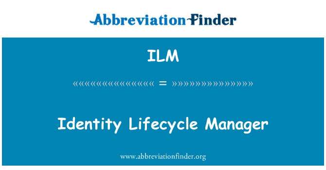 ILM: Identity Lifecycle Manager