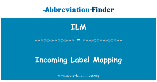 ILM: Incoming Label Mapping