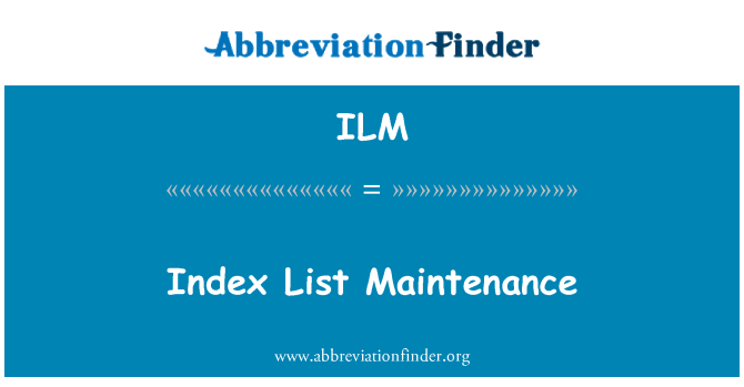 ILM: Index List Maintenance