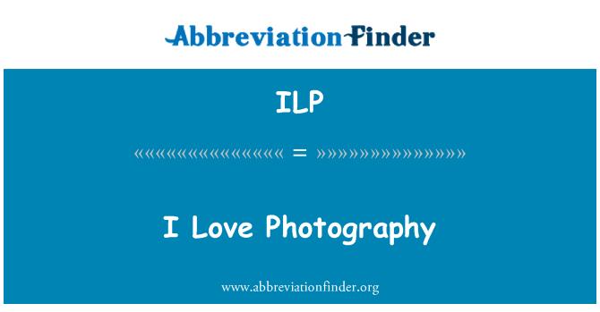 ILP: I Love Photography
