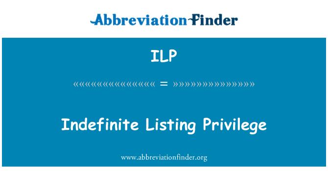 ILP: Indefinite Listing Privilege