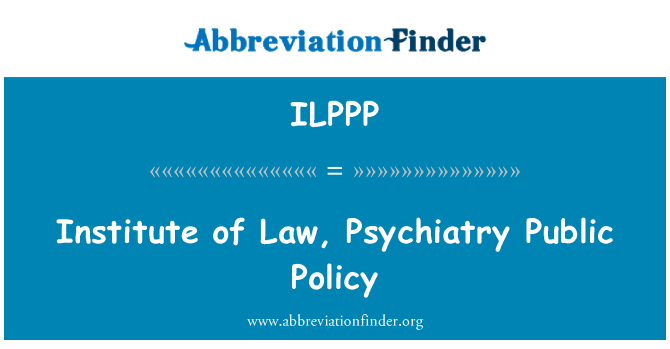 ILPPP: Institute of Law, Psychiatry Public Policy