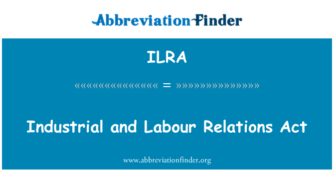 ILRA: Industrial and Labour Relations Act
