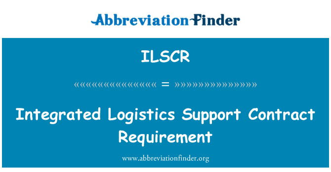 ILSCR: Integrated Logistics Support Contract Requirement