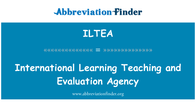 ILTEA: International Learning Teaching and Evaluation Agency