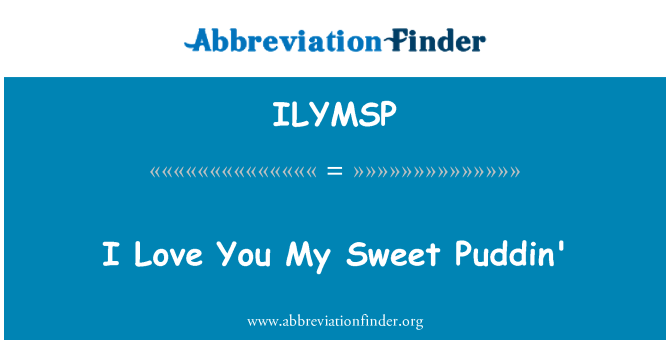 ILYMSP: I Love You My Sweet Puddin'
