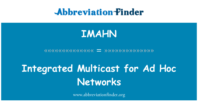 IMAHN: Integrated Multicast for Ad Hoc Networks