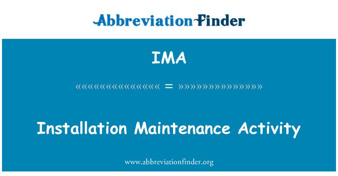 IMA: Installation Maintenance Activity