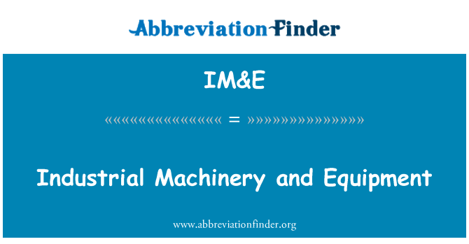 IM&E: Industrial Machinery and Equipment