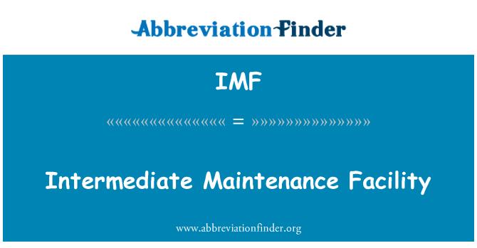 IMF: Intermediate Maintenance Facility