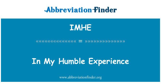IMHE: In My Humble Experience