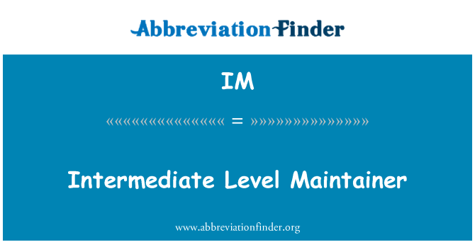 IM: Intermediate Level Maintainer