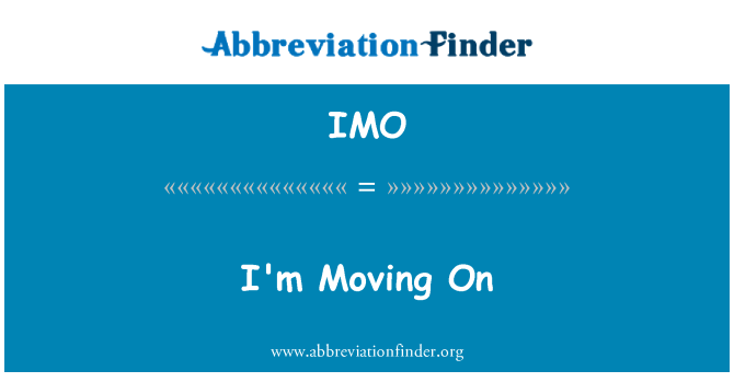 IMO: I'm Moving On