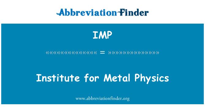IMP: Institute for Metal Physics