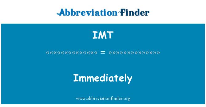 IMT: Immediately