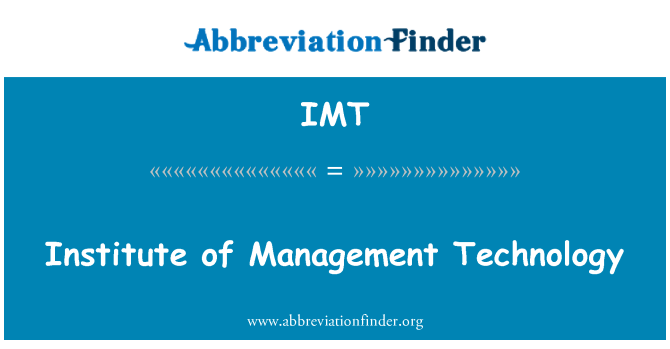 IMT: Institute of Management Technology
