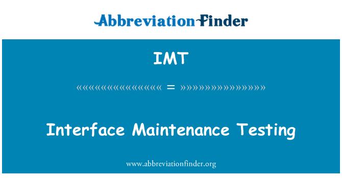 IMT: Interface Maintenance Testing